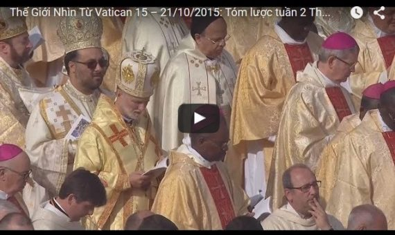 Video: Thế Giới Nhìn Từ Vatican 15 – 21/10/2015: Tóm lược tuần 2 Thượng Hội Đồng Giám Mục về Gia Đình