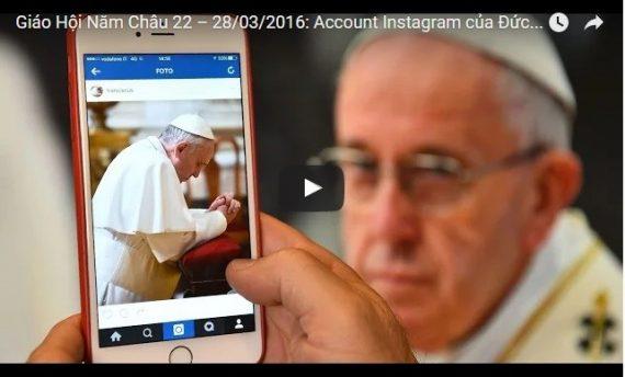 Video: Giáo Hội Năm Châu 22 – 28/03/2016: Account Instagram của Đức Thánh Cha Phanxicô