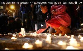 Video: Thế Giới Nhìn Từ Vatican 17 – 23/03/2016: Ngày thứ Ba Tuần Thánh kinh hoàng tại Brussels