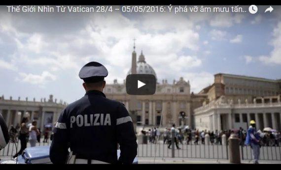 Video: Thế Giới Nhìn Từ Vatican 28/4 – 05/05/2016: Ý phá vỡ âm mưu tấn công khủng bố tại Vatican