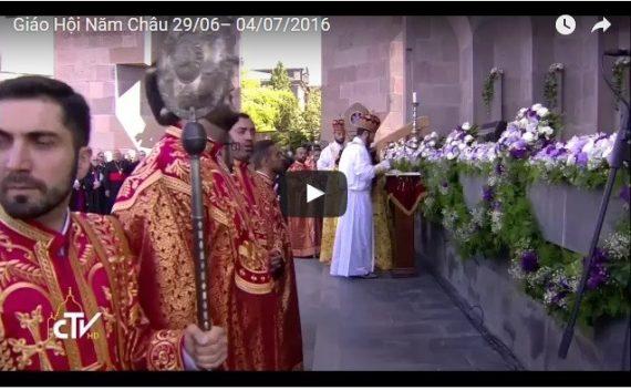 Video: Giáo Hội Năm Châu 29/06– 04/07/2016: Chuyến tông du Armenia