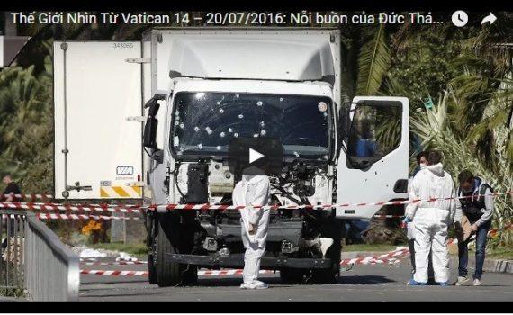 Video: Thế Giới Nhìn Từ Vatican 14 – 20/07/2016: Nỗi buồn của Đức Thánh Cha trước tai ương khủng bố
