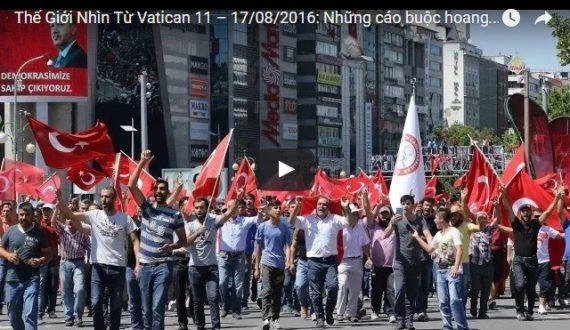 Video: Thế Giới Nhìn Từ Vatican 11 – 17/08/2016: Những cáo buộc hoang tưởng sau vụ đảo chính tại Thổ Nhĩ Kỳ