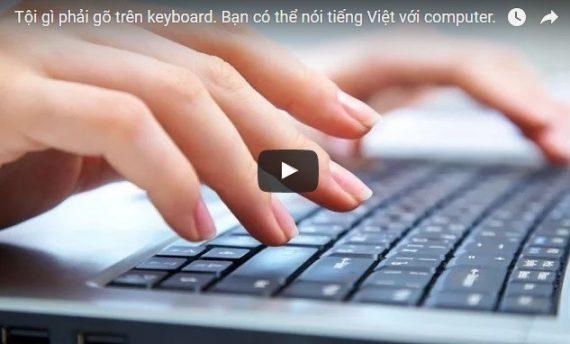 Video: Tội gì phải gõ trên keyboard. Bạn có thể soạn thảo văn bản bằng cách nói tiếng Việt với computer