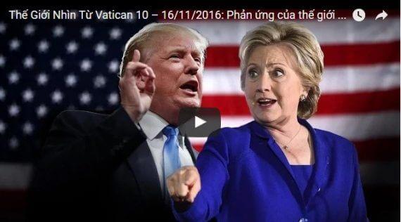 Video: Thế Giới Nhìn Từ Vatican 10 – 16/11/2016: Phản ứng của thế giới Kitô Giáo với kết quả bầu cử tại Hoa Kỳ