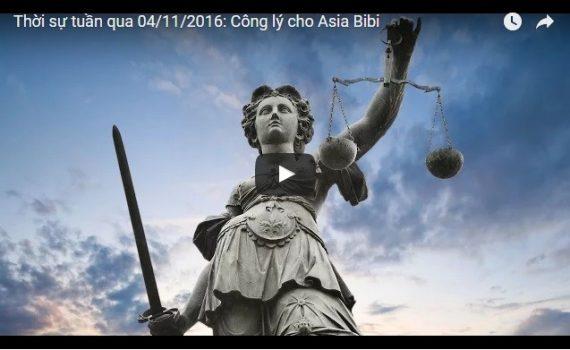 Video: Thời sự tuần qua 04/11/2016: Công lý cho Asia Bibi