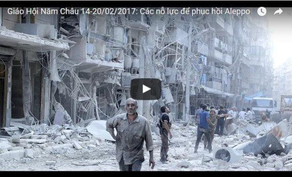 Video: Giáo Hội Năm Châu 14-20/02/2017: Các nỗ lực để phục hồi Aleppo