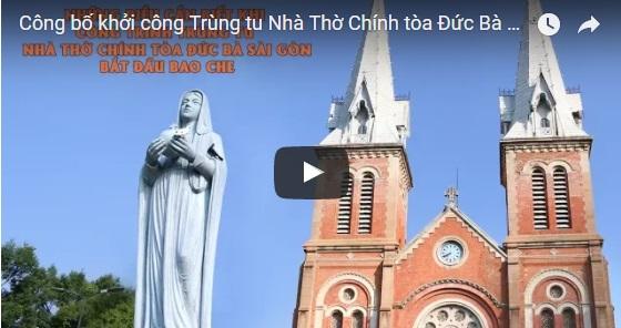 Công bố khởi công Trùng tu Nhà Thờ Chính tòa Đức Bà Sài Gòn