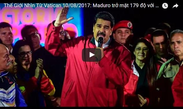 Video: Thế Giới Nhìn Từ Vatican 10/08/2017: Maduro trở mặt 179 độ với Tòa Thánh
