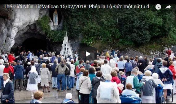 Video: Thế Giới Nhìn Từ Vatican 15/02/2018: Phép lạ Lộ Đức một nữ tu được lành bệnh tức khắc và hoàn toàn